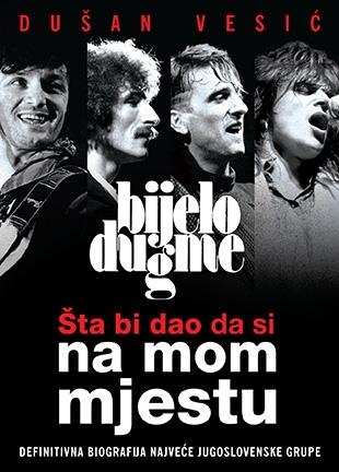 Šta bi dao da si na mom mjestu: Bijelo dugme: definitivna biografija najveće jugoslovenske grupe